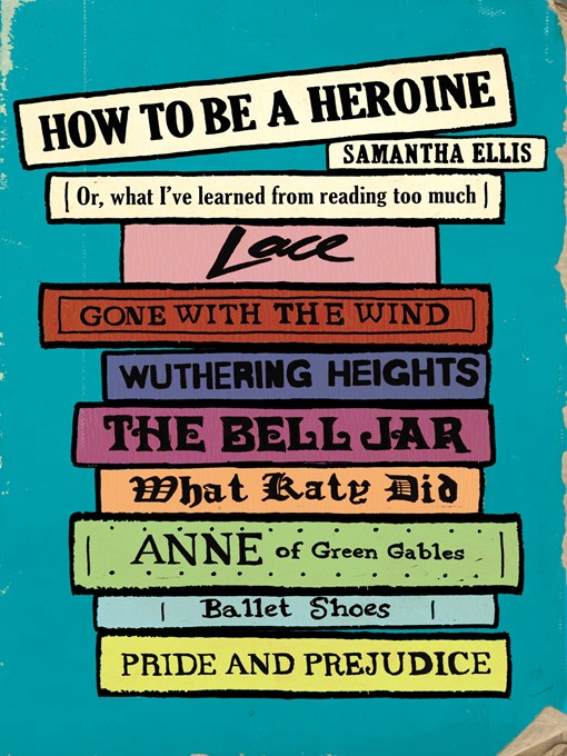 Title details for How to Be a Heroine by Samantha Ellis - Available