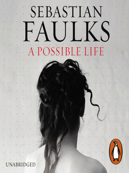 Title details for A Possible Life by Sebastian Faulks - Available