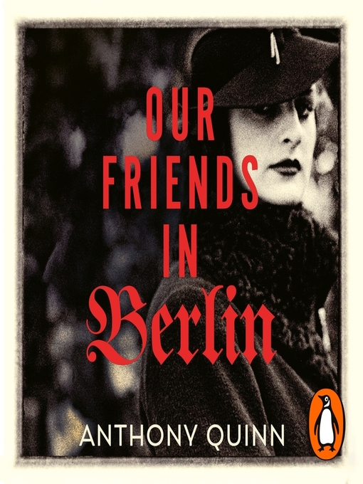 Title details for Our Friends in Berlin by Anthony Quinn - Available