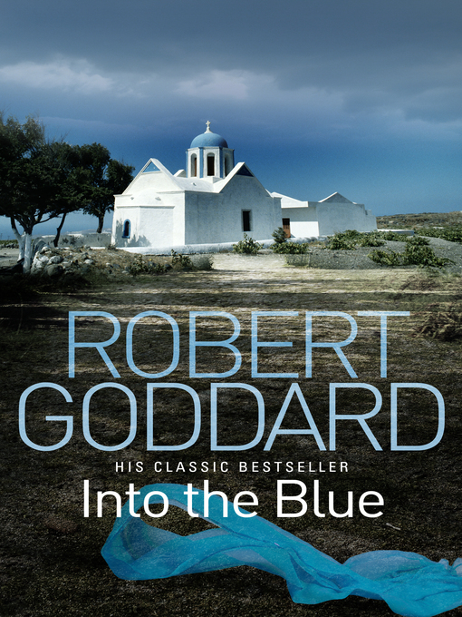 Title details for Into the Blue by Robert Goddard - Wait list
