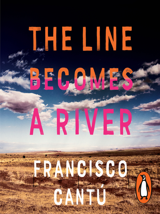 Title details for The Line Becomes a River by Francisco Cantú - Available