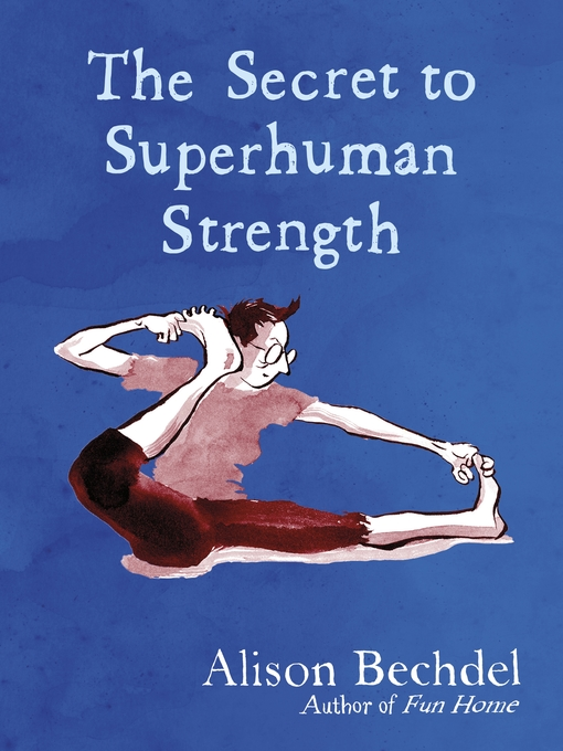 Title details for The Secret to Superhuman Strength by Alison Bechdel - Wait list