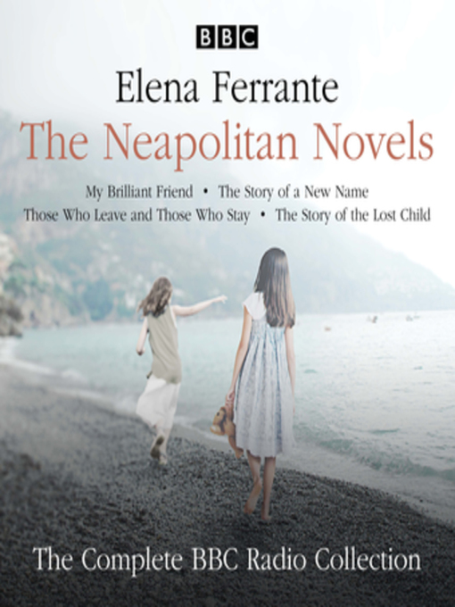 Title details for The Neapolitan Novels: My Brilliant Friend / The Story of a New Name / Those Who Leave and Those Who Stay / The Story of the Lost Child by Elena Ferrante - Available