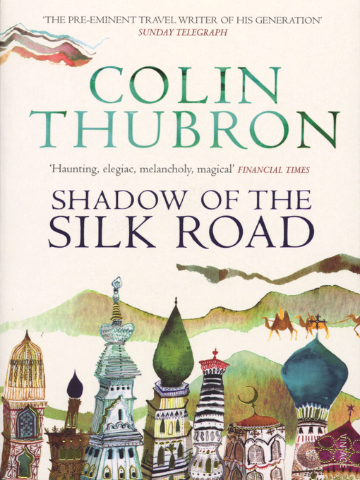 Title details for Shadow of the Silk Road by Colin Thubron - Wait list