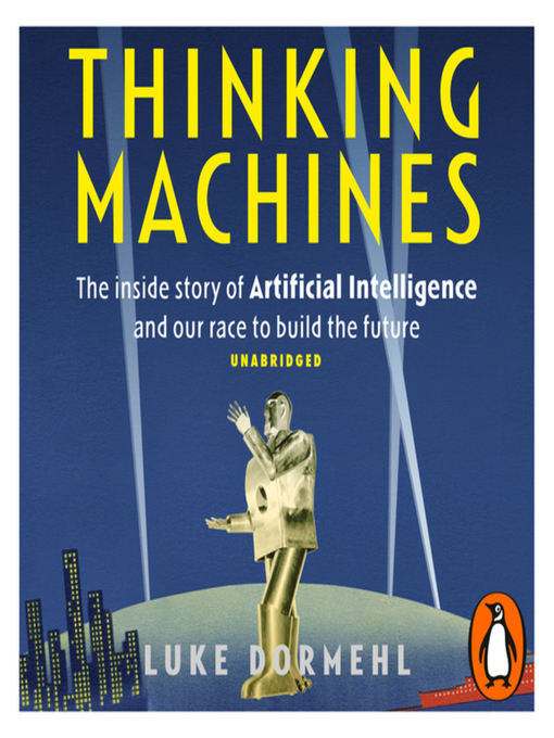 Thinking Machines The Inside Story Of Artificial Intelligence And Our Race To Build The Future