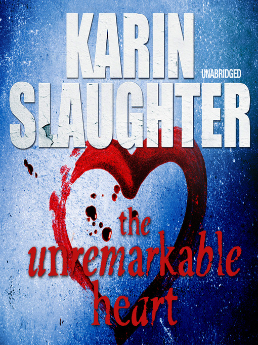 Title details for The Unremarkable Heart by Karin Slaughter - Wait list