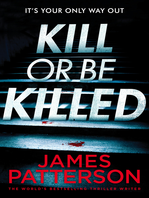 Title details for Kill or be Killed by James Patterson - Wait list