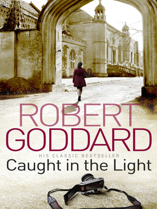 Title details for Caught In the Light by Robert Goddard - Available
