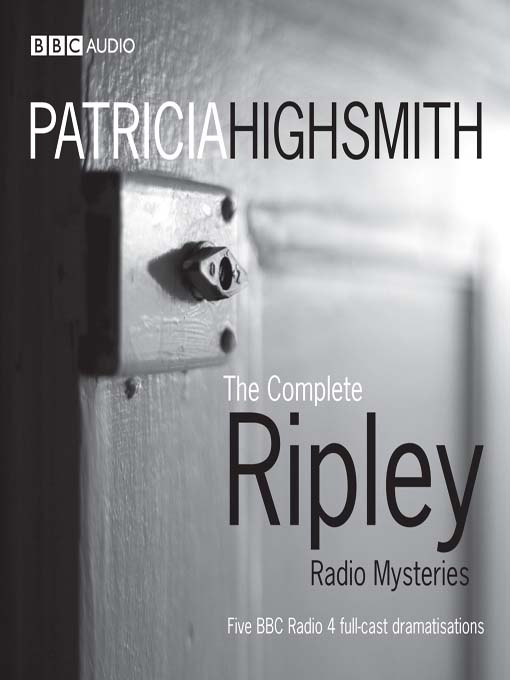 Title details for The Complete Ripley Radio Mysteries by Patricia Highsmith - Available