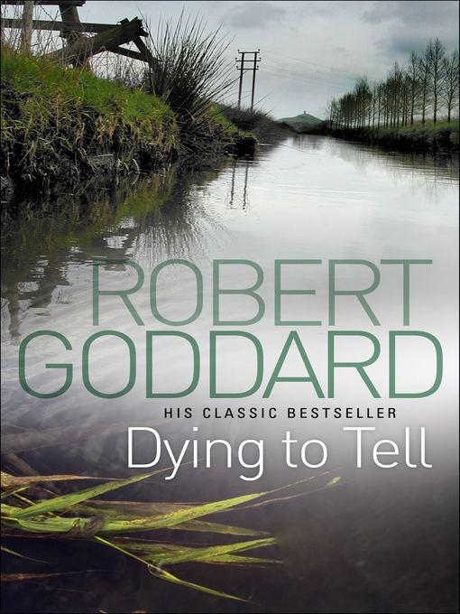 Title details for Dying to Tell by Robert Goddard - Available