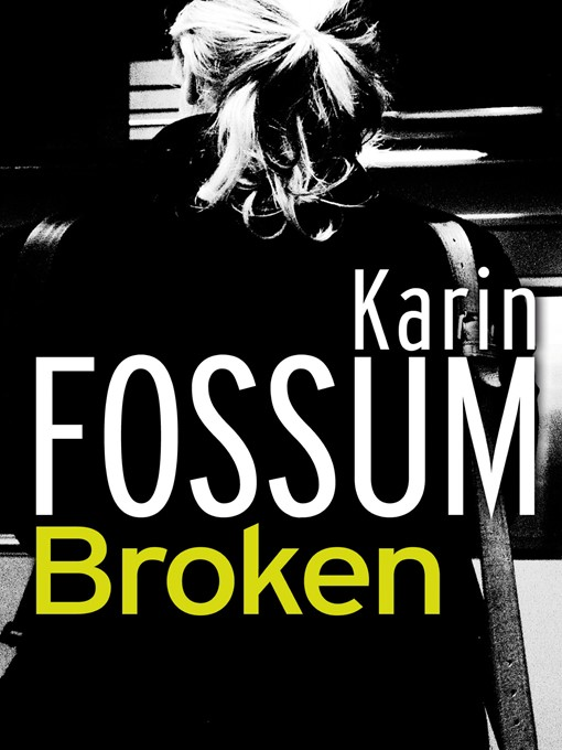 Title details for Broken by Karin Fossum - Available