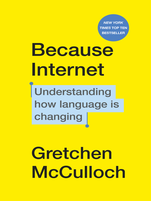 Title details for Because Internet by Gretchen McCulloch - Available