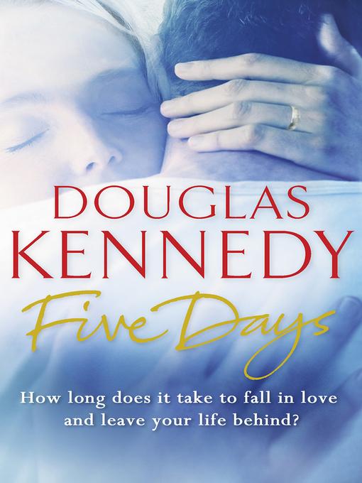 Title details for Five Days by Douglas Kennedy - Wait list