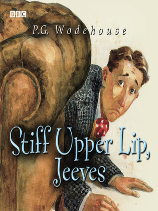Title details for Stiff Upper Lip, Jeeves by P. G. Wodehouse - Available