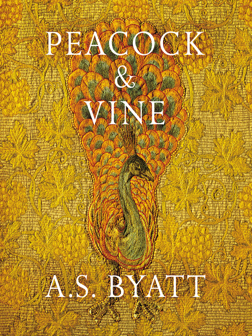 Title details for Peacock and Vine by A S Byatt - Wait list