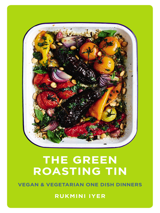 Title details for The Green Roasting Tin by Rukmini Iyer - Available