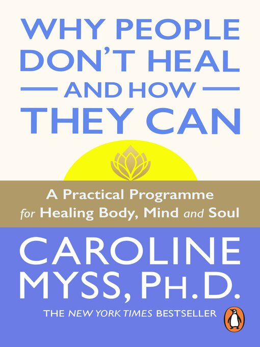 Title details for Why People Don't Heal and How They Can by Caroline Myss - Available