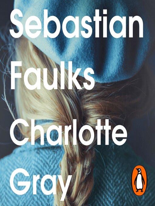 Title details for Charlotte Gray by Sebastian Faulks - Available