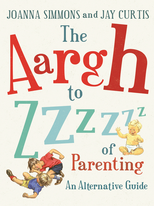 Title details for The Aargh to Zzzz of Parenting by Joanna Simmons - Available