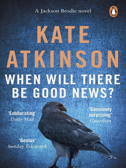 Title details for When Will There Be Good News? by Kate Atkinson - Available