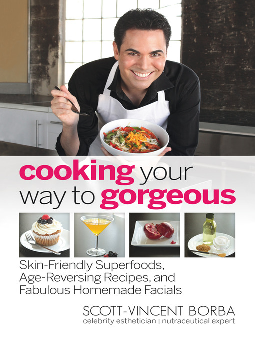 Title details for Cooking Your Way to Gorgeous by Scott-Vincent Borba - Available