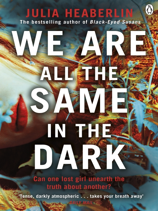 Title details for We Are All the Same in the Dark by Julia Heaberlin - Available