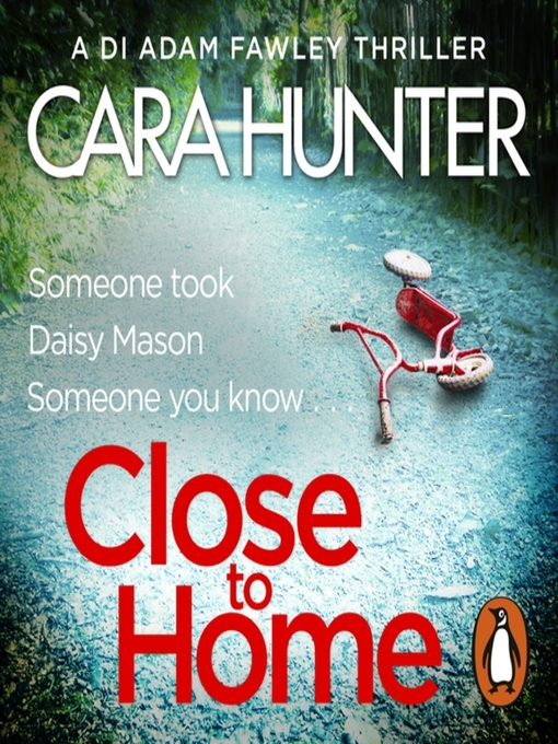 Title details for Close to Home by Cara Hunter - Available