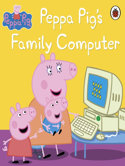 Title details for Peppa Pig's Family Computer by Peppa Pig - Available
