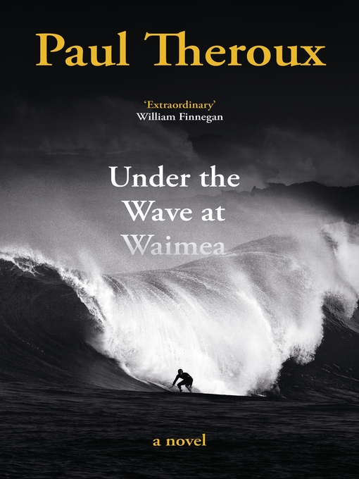 Title details for Under the Wave at Waimea by Paul Theroux - Available