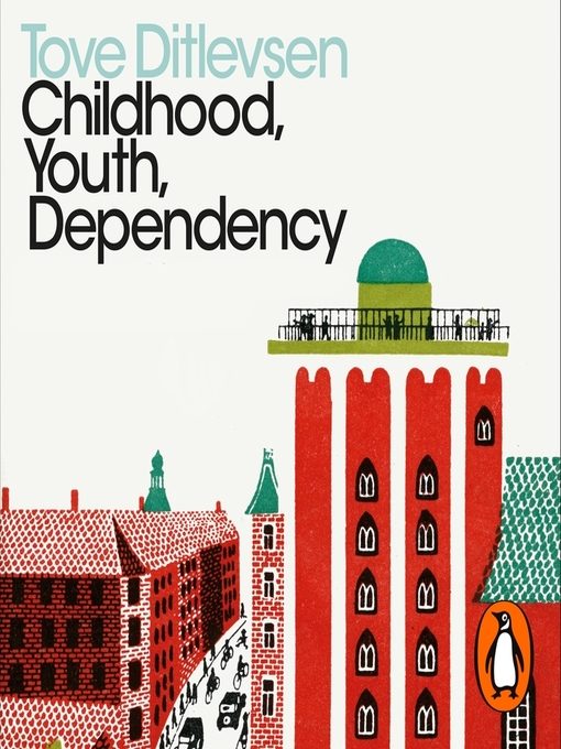 Title details for Childhood, Youth, Dependency by Tove Ditlevsen - Wait list