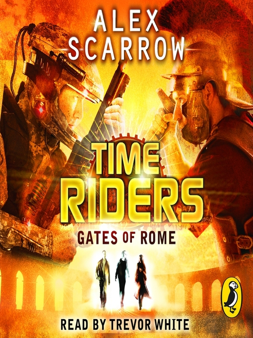 Title details for Gates of Rome (Book 5): TimeRiders Series, Book 5 by Alex Scarrow - Available