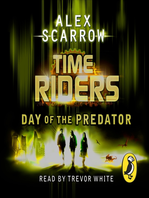 Title details for Day of the Predator (Book 2): TimeRiders Series, Book 2 by Alex Scarrow - Available