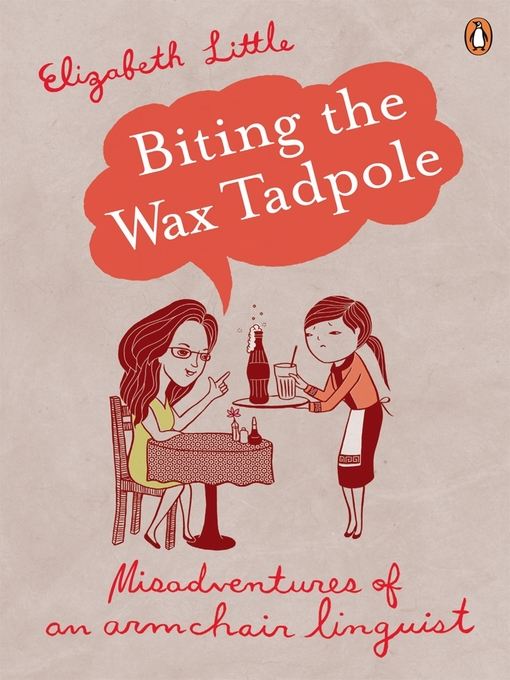 Title details for Biting the Wax Tadpole by Elizabeth Little - Available