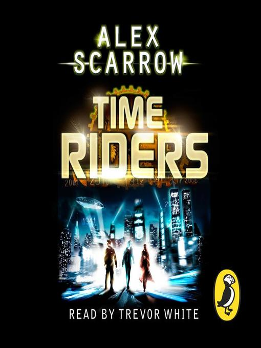Title details for TimeRiders (Book 1) by Alex Scarrow - Available