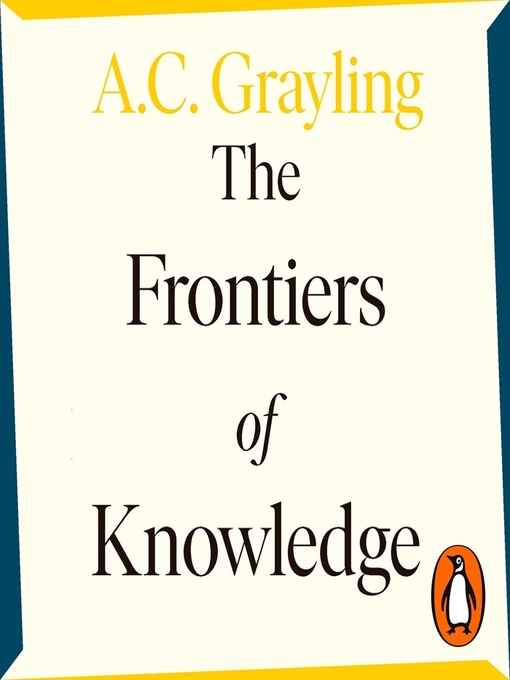 Title details for The Frontiers of Knowledge by A. C. Grayling - Wait list