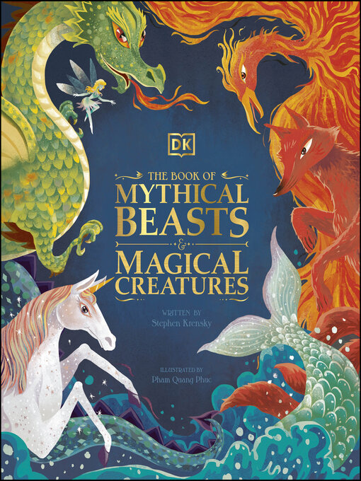 The Book of Mythical Beasts and Magical Creatures Meet your Favourite Monsters, Fairies, Heroes, and Tricksters from all around the World