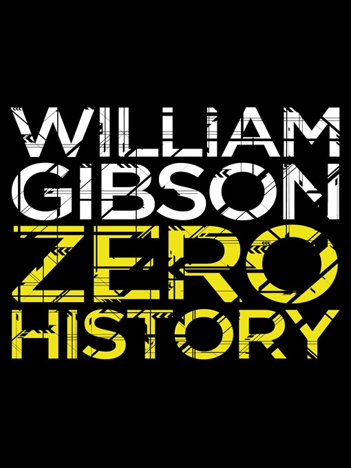 Title details for Zero History by William Gibson - Wait list