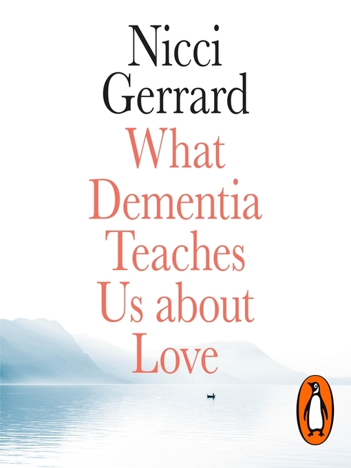 Title details for What Dementia Teaches Us About Love by Nicci Gerrard - Wait list