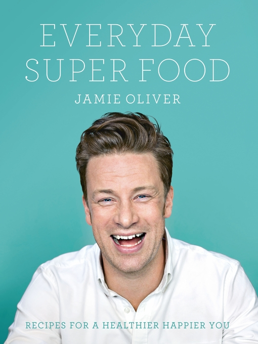 Title details for Everyday Super Food by Jamie Oliver - Available