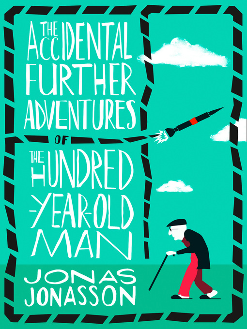 Title details for The Accidental Further Adventures of the Hundred-Year-Old Man by Jonas Jonasson - Available