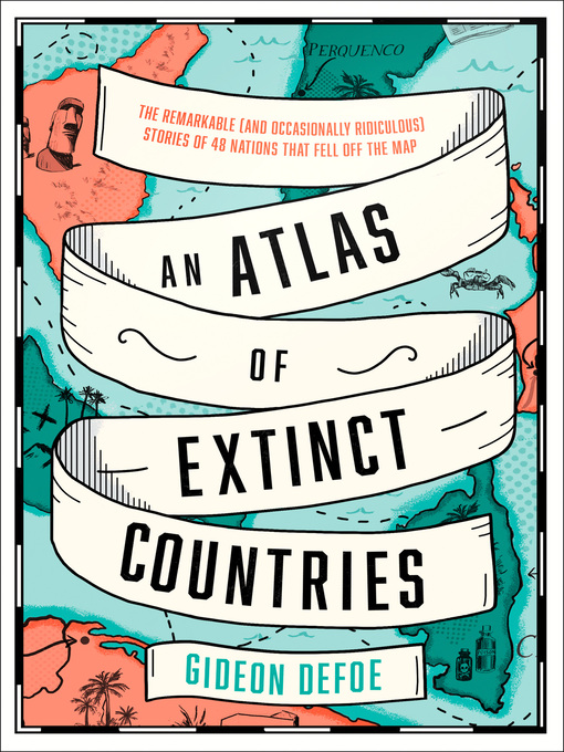 Title details for An Atlas of Extinct Countries by Gideon Defoe - Available