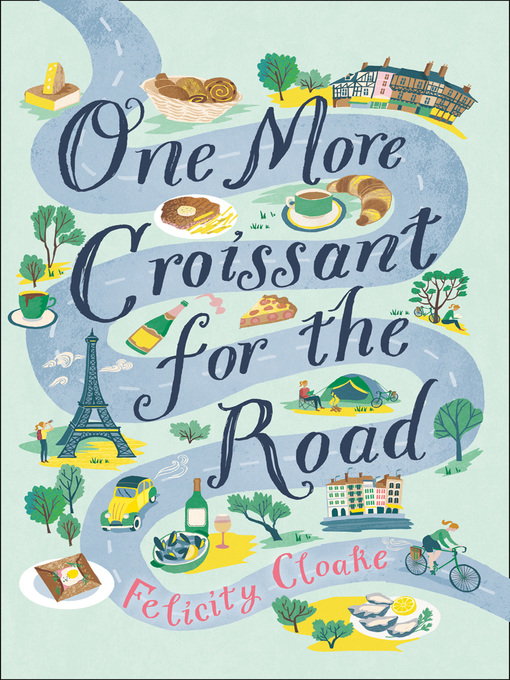 Title details for One More Croissant for the Road by Felicity Cloake - Available