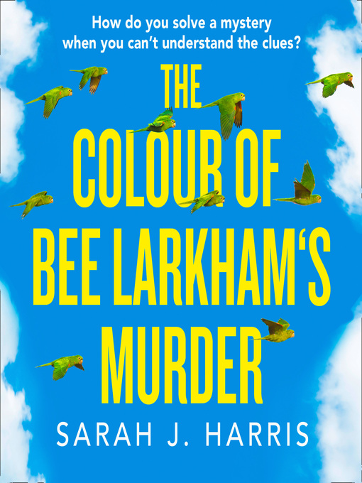Title details for The Colour of Bee Larkham's Murder by Sarah J. Harris - Available