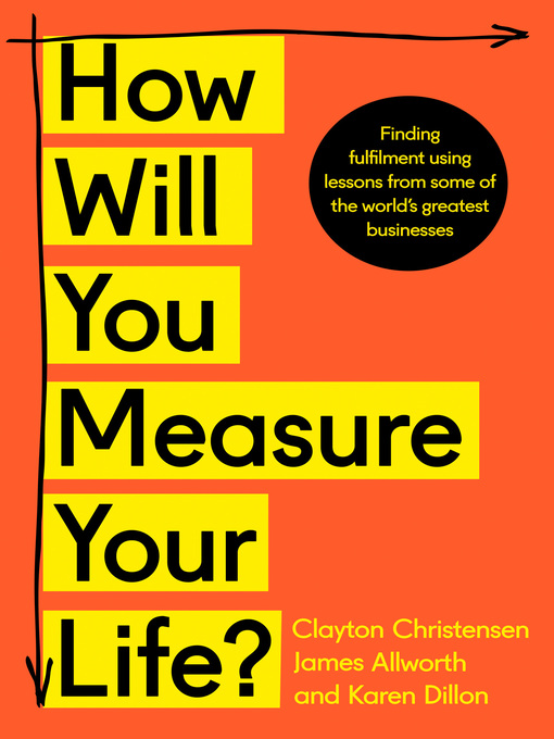 How will you measure your life national library board singapore title details for how will you measure your life by clayton christensen available malvernweather Gallery