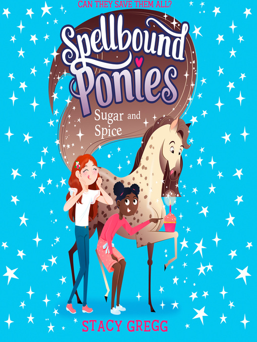 Title details for Sugar and Spice (Spellbound Ponies, Book 2) by Stacy Gregg - Available