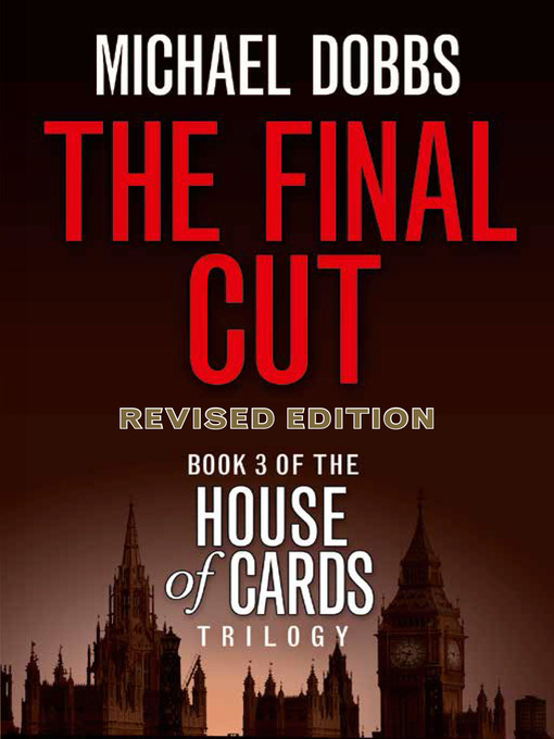 Title details for The Final Cut by Michael Dobbs - Available
