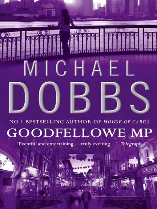 Title details for Goodfellowe MP by Michael Dobbs - Available