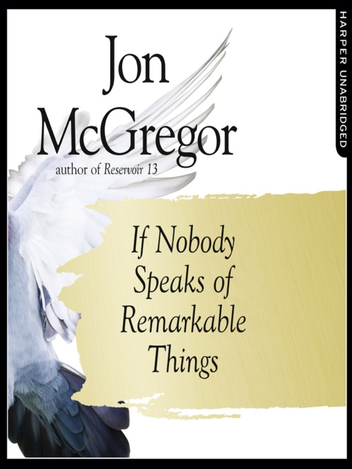 Title details for If Nobody Speaks of Remarkable Things by Jon McGregor - Wait list
