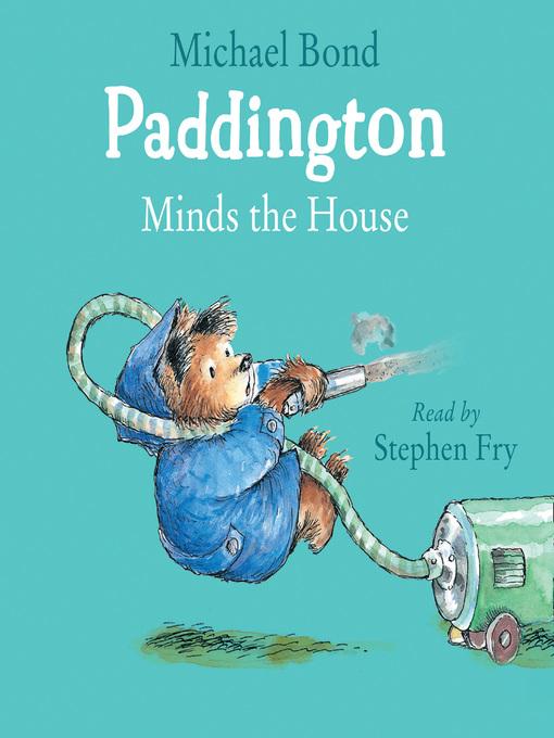 Title details for Paddington Minds the House by Michael Bond - Wait list