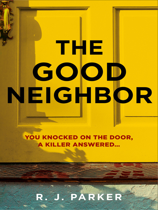 Title details for The Good Neighbor by R. J. Parker - Wait list